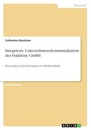 Bog, paperback Integrierte Unternehmenskommunikation Der Vodafone Gmbh af Catherine Bouchon