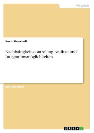 Bog, paperback Nachhaltigkeitscontrolling. Ansatze Und Integrationsmoglichkeiten af Kevin Braschoss