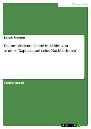 Bog, paperback Das Ambivalente Genie in Achim Von Arnims -Raphael Und Seine Nachbarinnen- af Sarah Fromm