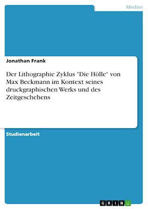 Bog, paperback Der Lithographie Zyklus Die Holle Von Max Beckmann Im Kontext Seines Druckgraphischen Werks Und Des Zeitgeschehens af Jonathan Frank