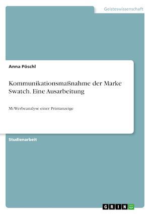 Bog, paperback Kommunikationsmanahme Der Marke Swatch. Eine Ausarbeitung af Anna Poschl