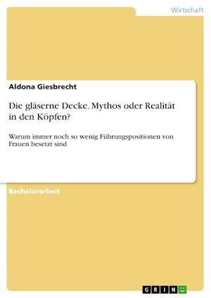 Bog, paperback Die Glaserne Decke. Mythos Oder Realitat in Den Kopfen? af Aldona Giesbrecht