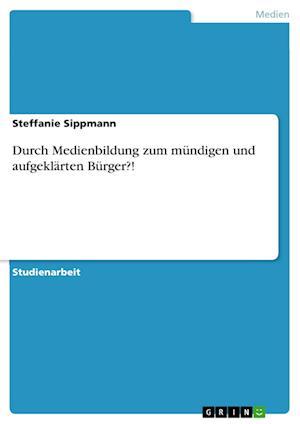 Durch Medienbildung Zum Mundigen Und Aufgeklarten Burger?!