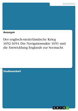 Bog, paperback Der Englisch-Niederlandische Krieg 1652-1654. Die Navigationsakte 1651 Und Die Entwicklung Englands Zur Seemacht af Anonym