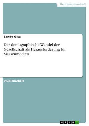 Bog, paperback Der Demographische Wandel Der Gesellschaft ALS Herausforderung Fur Massenmedien af Sandy Gisa