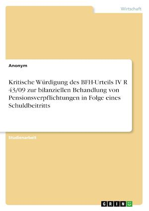 Bog, paperback Kritische Wurdigung Des Bfh-Urteils IV R 43/09 Zur Bilanziellen Behandlung Von Pensionsverpflichtungen in Folge Eines Schuldbeitritts af Anonym