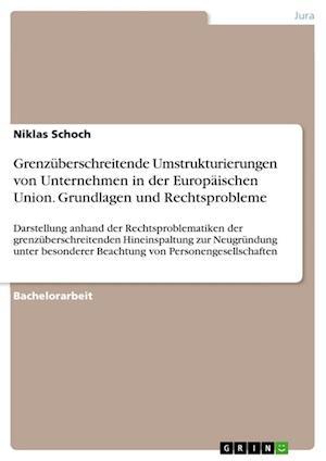 Bog, paperback Grenzuberschreitende Umstrukturierungen Von Unternehmen in Der Europaischen Union. Grundlagen Und Rechtsprobleme af Niklas Schoch