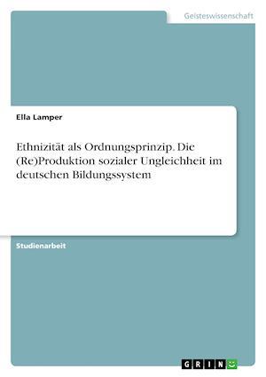 Bog, paperback Ethnizitat ALS Ordnungsprinzip. Die (Re)Produktion Sozialer Ungleichheit Im Deutschen Bildungssystem af Ella Lamper