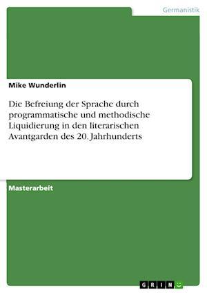 Bog, paperback Die Befreiung Der Sprache Durch Programmatische Und Methodische Liquidierung in Den Literarischen Avantgarden Des 20. Jahrhunderts af Mike Wunderlin
