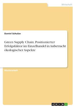 Bog, paperback Green Suppy Chain. Positionierter Erfolgsfaktor Im Einzelhandel in Anbetracht Okologischer Aspekte af Daniel Schulze