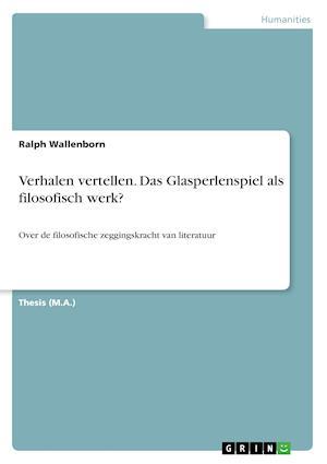 Verhalen Vertellen. Das Glasperlenspiel ALS Filosofisch Werk?