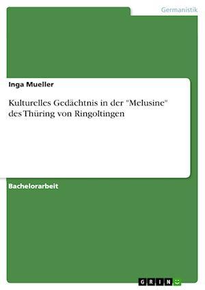 """Kulturelles Gedachtnis in Der """"Melusine"""" Des Thuring Von Ringoltingen"""