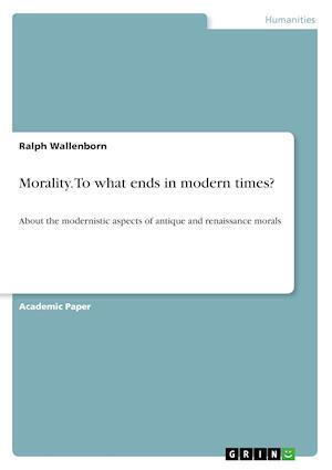 Bog, paperback Morality. to What Ends in Modern Times? af Ralph Wallenborn