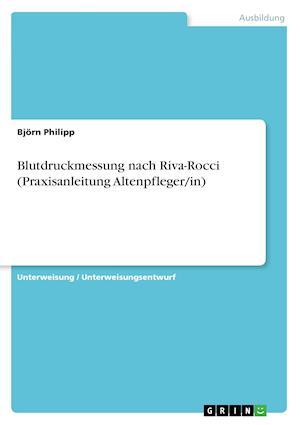 Bog, paperback Blutdruckmessung Nach Riva-Rocci (Praxisanleitung Altenpfleger/In) af Bjorn Philipp