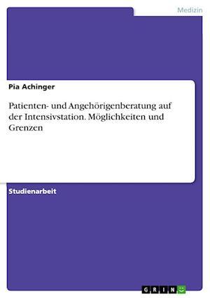Bog, paperback Patienten- Und Angehorigenberatung Auf Der Intensivstation. Moglichkeiten Und Grenzen af Pia Achinger
