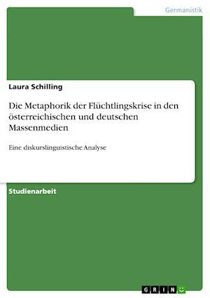 Bog, paperback Die Metaphorik Der Fluchtlingskrise in Den Osterreichischen Und Deutschen Massenmedien af Laura Schilling