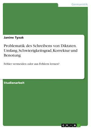 Bog, paperback Problematik Des Schreibens Von Diktaten. Umfang, Schwierigkeitsgrad, Korrektur Und Benotung af Janine Tyzak