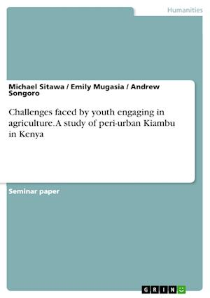 Bog, paperback Challenges Faced by Youth Engaging in Agriculture. a Study of Peri-Urban Kiambu in Kenya af Andrew Songoro, Emily Mugasia, Michael Sitawa