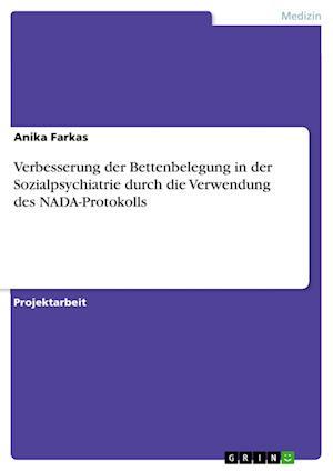 Bog, paperback Verbesserung Der Bettenbelegung in Der Sozialpsychiatrie Durch Die Verwendung Des NADA-Protokolls af Anika Farkas