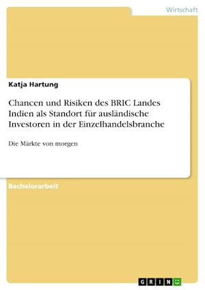 Bog, paperback Chancen Und Risiken Des Bric Landes Indien ALS Standort Fur Auslandische Investoren in Der Einzelhandelsbranche af Katja Hartung