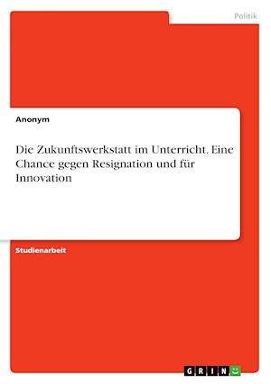 Bog, paperback Die Zukunftswerkstatt Im Unterricht. Eine Chance Gegen Resignation Und Fur Innovation af Anonym