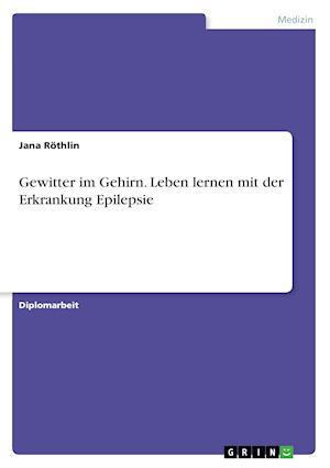 Bog, paperback Gewitter Im Gehirn. Leben Lernen Mit Der Erkrankung Epilepsie af Jana Rothlin