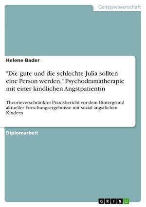 Bog, paperback Die Gute Und Die Schlechte Julia Sollten Eine Person Werden. Psychodramatherapie Mit Einer Kindlichen Angstpatientin af Helene Bader