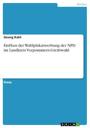 Bog, paperback Einfluss Der Wahlplakatwerbung Der Npd Im Landkreis Vorpommern-Greifswald af Georg Kahl