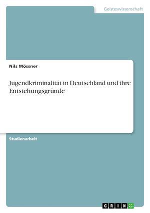 Bog, paperback Jugendkriminalitat in Deutschland Und Ihre Entstehungsgrunde af Nils Mossner