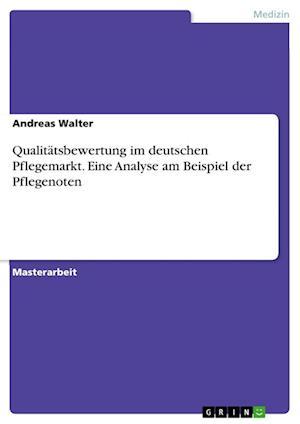 Bog, paperback Qualitatsbewertung Im Deutschen Pflegemarkt. Eine Analyse Am Beispiel Der Pflegenoten af Andreas Walter