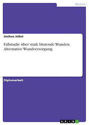 Bog, paperback Fallstudie Uber Stark Blutende Wunden. Alternative Wundversorgung af Joshua Jobst
