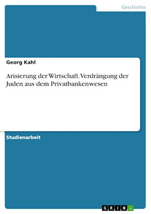 Bog, paperback Arisierung Der Wirtschaft. Verdrangung Der Juden Aus Dem Privatbankenwesen af Georg Kahl