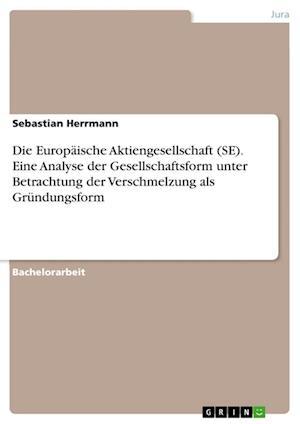 Bog, paperback Die Europaische Aktiengesellschaft (Se). Eine Analyse Der Gesellschaftsform Unter Betrachtung Der Verschmelzung ALS Grundungsform af Sebastian Herrmann