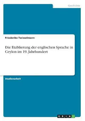 Bog, paperback Die Etablierung Der Englischen Sprache in Ceylon Im 19. Jahrhundert af Friederike Twisselmann
