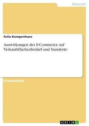 Bog, paperback Auswirkungen Des E-Commerce Auf Verkaufsflachenbedarf Und Standorte af Felix Kompenhans