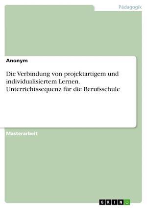 Bog, paperback Die Verbindung Von Projektartigem Und Individualisiertem Lernen. Unterrichtssequenz Fur Die Berufsschule af Anonym