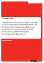 Integrationstheorien in Der Krise. Vergleich Des Neuen Intergouvernementalismus Mit Den Klassischen Integrationstheorien in Bezug Auf Die Integrations