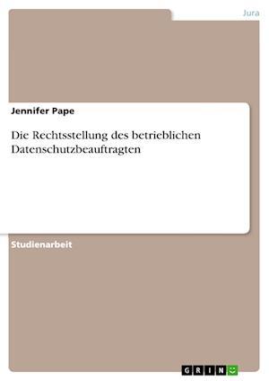 Bog, paperback Die Rechtsstellung Des Betrieblichen Datenschutzbeauftragten af Jennifer Pape