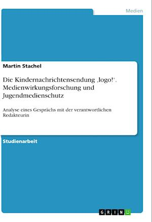 Bog, paperback Die Kindernachrichtensendung LOGO!'. Medienwirkungsforschung Und Jugendmedienschutz af Martin Stachel
