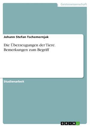 Bog, paperback Die Uberzeugungen Der Tiere. Bemerkungen Zum Begriff af Johann Stefan Tschemernjak