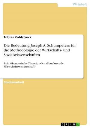 Bog, paperback Die Bedeutung Joseph A. Schumpeters Fur Die Methodologie Der Wirtschafts- Und Sozialwissenschaften af Tobias Kohlstruck