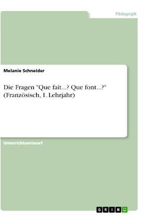Bog, paperback Die Fragen -Que Fait...? Que Font...?- (Franzosisch, 1. Lehrjahr) af Melanie Schneider