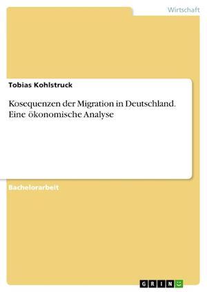 Kosequenzen Der Migration in Deutschland. Eine Okonomische Analyse