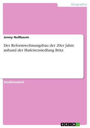 Bog, paperback Der Reformwohnungsbau Der 20er Jahre Anhand Der Hufeisensiedlung Britz af Jenny Nussbaum