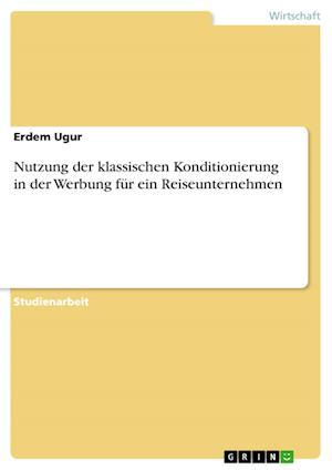 Bog, paperback Nutzung Der Klassischen Konditionierung in Der Werbung Fur Ein Reiseunternehmen af Erdem Ugur