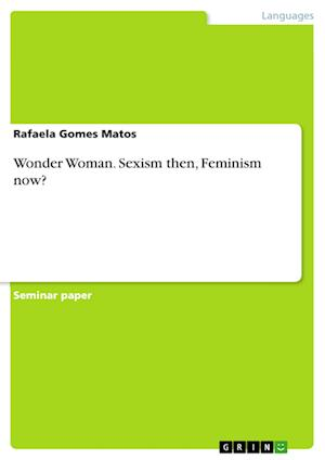 Bog, paperback Wonder Woman. Sexism Then, Feminism Now? af Rafaela Gomes Matos