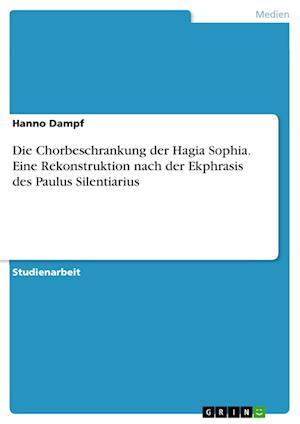 Bog, paperback Die Chorbeschrankung Der Hagia Sophia. Eine Rekonstruktion Nach Der Ekphrasis Des Paulus Silentiarius af Hanno Dampf