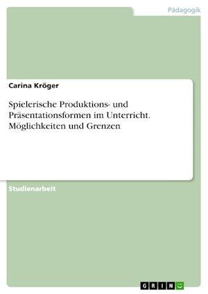 Bog, paperback Spielerische Produktions- Und Prasentationsformen Im Unterricht. Moglichkeiten Und Grenzen af Carina Kroger