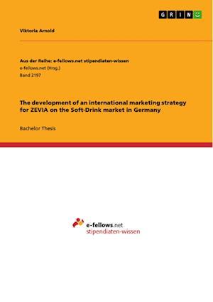 Bog, hæftet The development of an international marketing strategy for ZEVIA on the Soft-Drink market in Germany af Viktoria Arnold