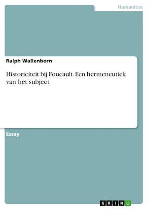 Bog, paperback Historiciteit Bij Foucault. Een Hermeneutiek Van Het Subject af Ralph Wallenborn